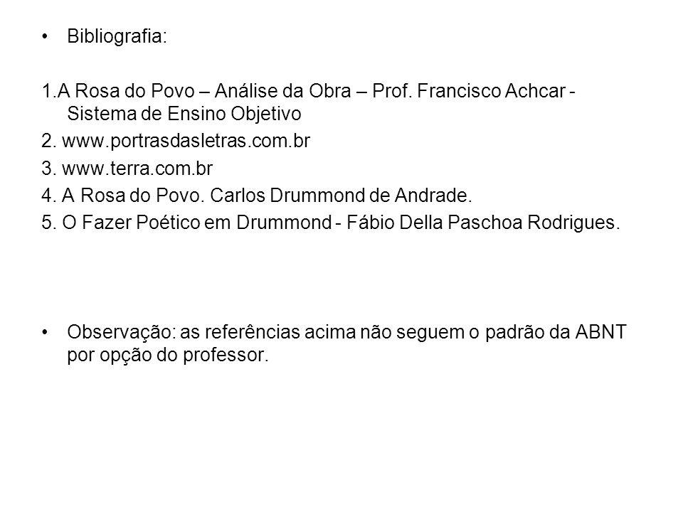 Bibliografia: 1.A Rosa do Povo – Análise da Obra – Prof. Francisco Achcar - Sistema de Ensino Objetivo.