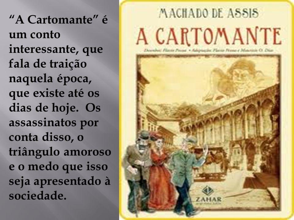 A Cartomante é um conto interessante, que fala de traição naquela época, que existe até os dias de hoje.
