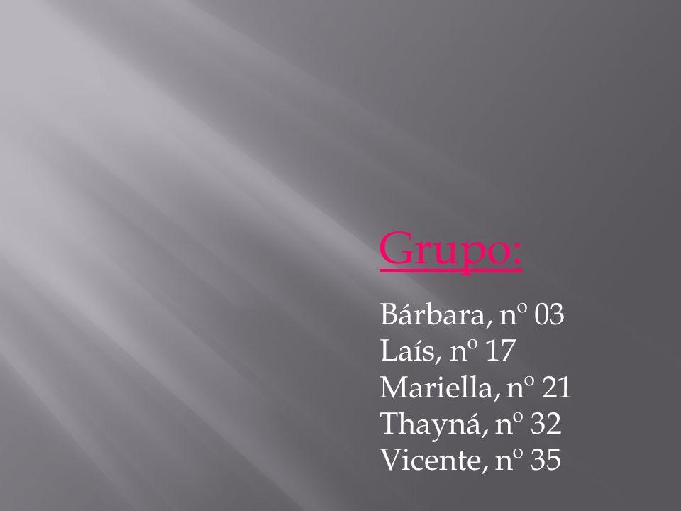 Grupo: Bárbara, nº 03 Laís, nº 17 Mariella, nº 21 Thayná, nº 32