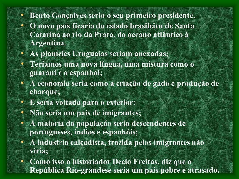 Bento Gonçalves serio o seu primeiro presidente.