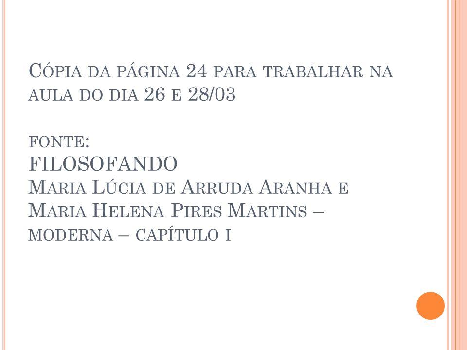 Cópia da página 24 para trabalhar na aula do dia 26 e 28/03 fonte: FILOSOFANDO Maria Lúcia de Arruda Aranha e Maria Helena Pires Martins – moderna – capítulo i
