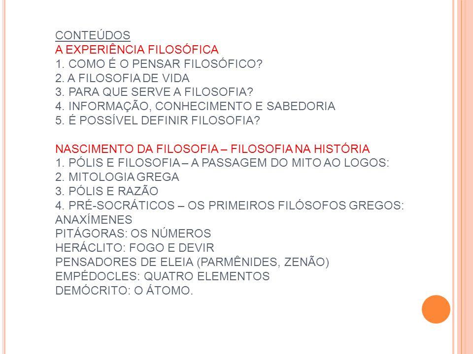 CONTEÚDOS A EXPERIÊNCIA FILOSÓFICA 1. COMO É O PENSAR FILOSÓFICO. 2