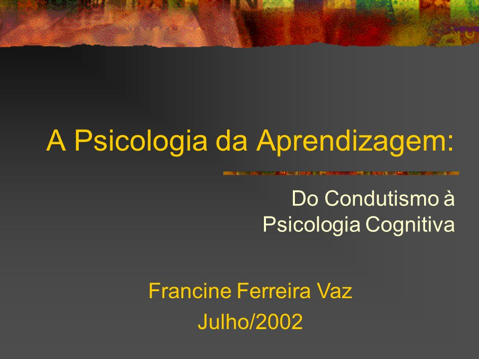 A Psicologia da Aprendizagem:
