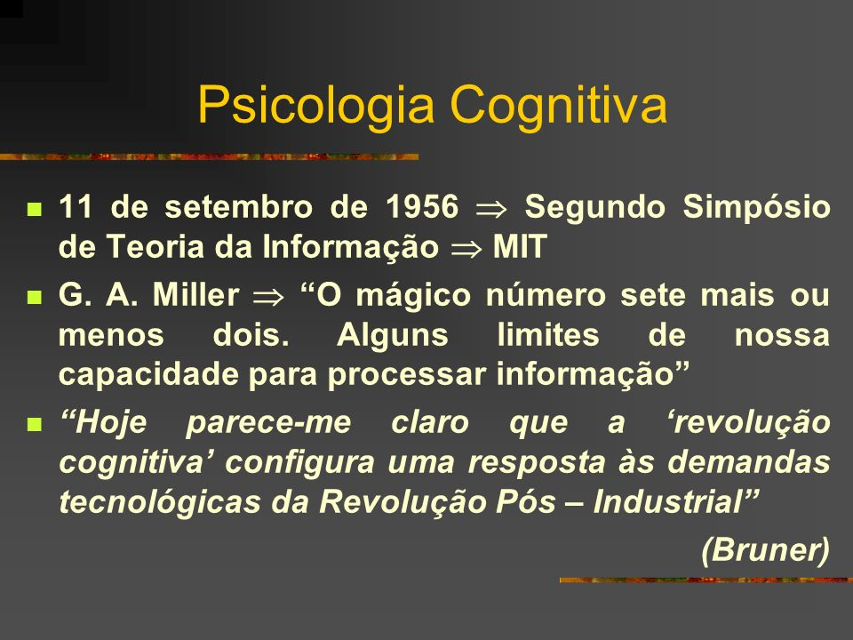 Psicologia Cognitiva 11 de setembro de 1956  Segundo Simpósio de Teoria da Informação  MIT.