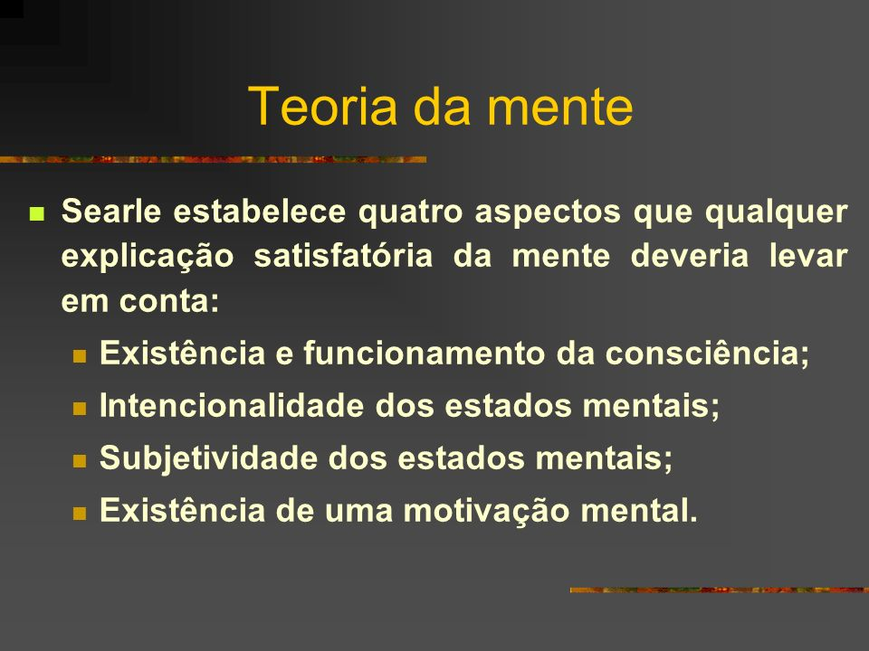 Teoria da menteSearle estabelece quatro aspectos que qualquer explicação satisfatória da mente deveria levar em conta:
