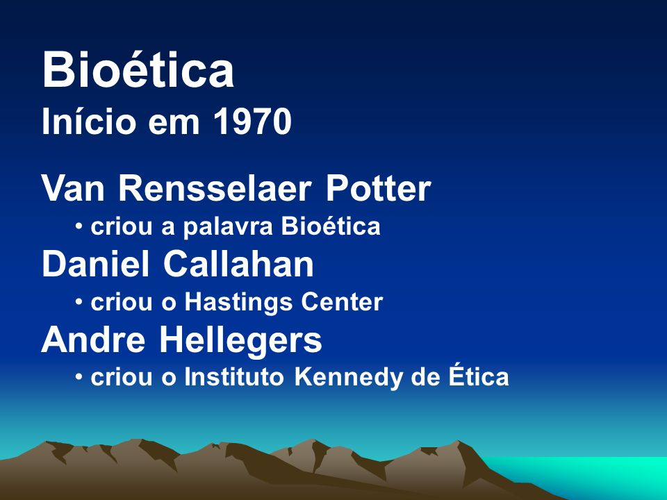 Bioética Início em 1970 Van Rensselaer Potter Daniel Callahan
