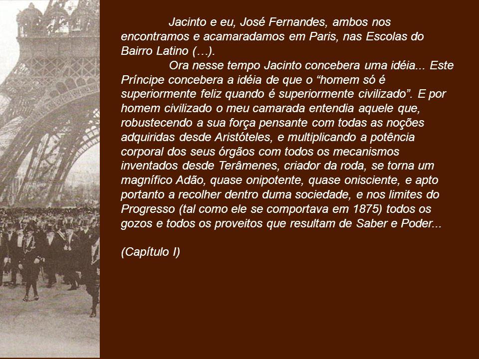 Jacinto e eu, José Fernandes, ambos nos encontramos e acamaradamos em Paris, nas Escolas do Bairro Latino (…).