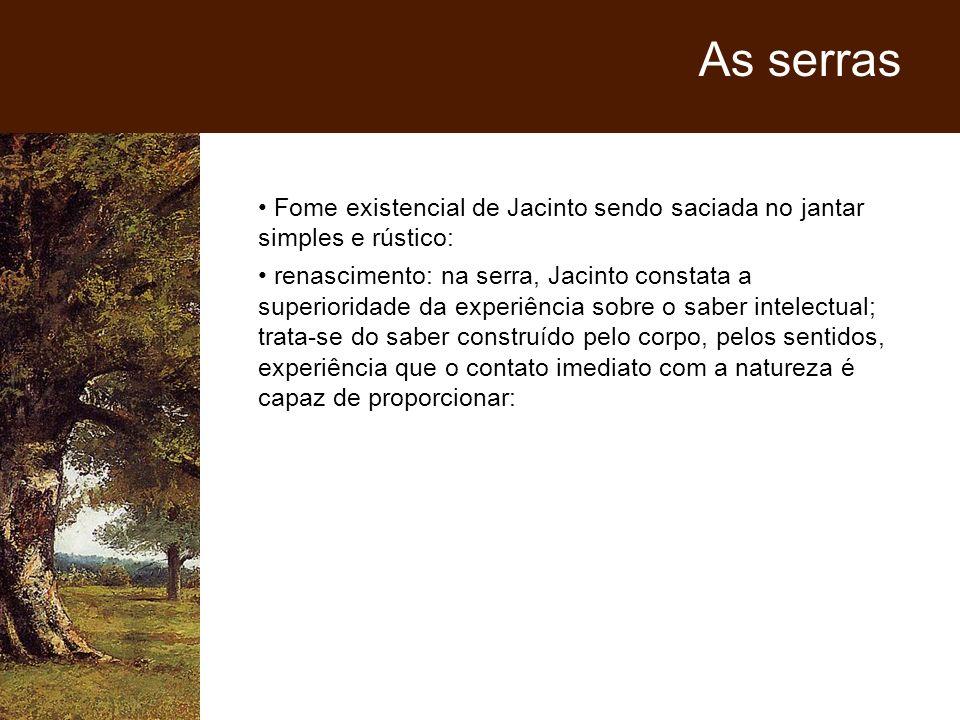 As serras Fome existencial de Jacinto sendo saciada no jantar simples e rústico: