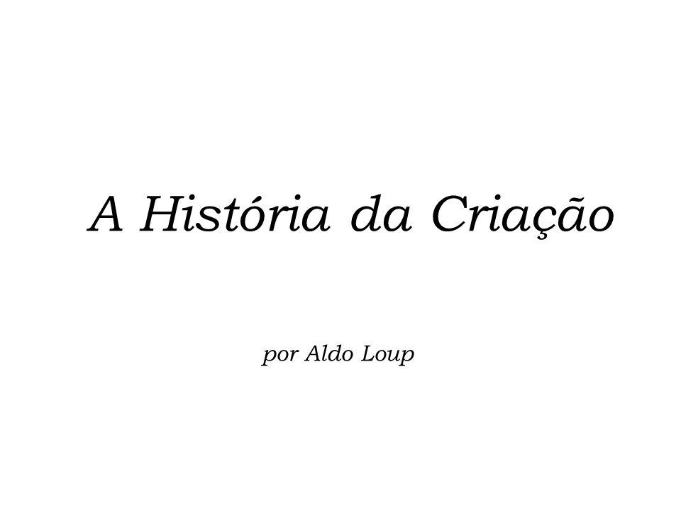 A História da Criação por Aldo Loup