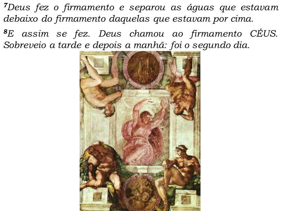7Deus fez o firmamento e separou as águas que estavam debaixo do firmamento daquelas que estavam por cima.
