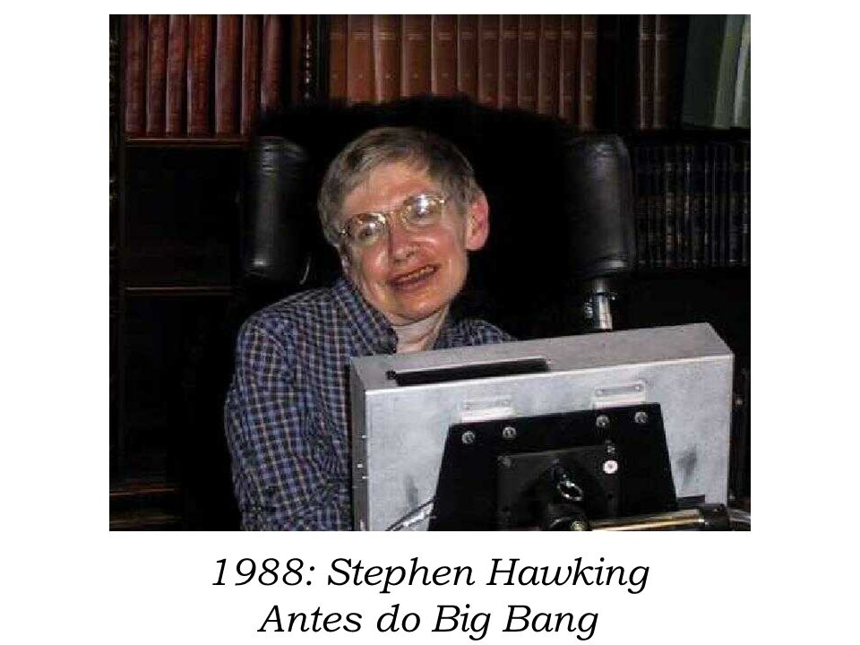 1988: Stephen Hawking Antes do Big Bang