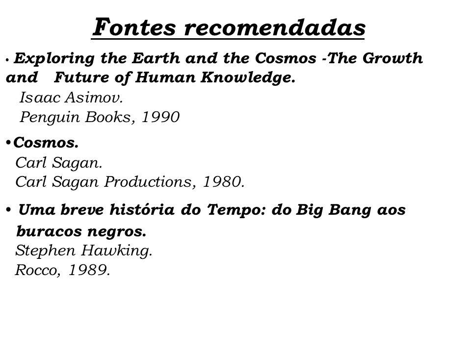 Fontes recomendadas Isaac Asimov. Penguin Books, 1990 Cosmos.