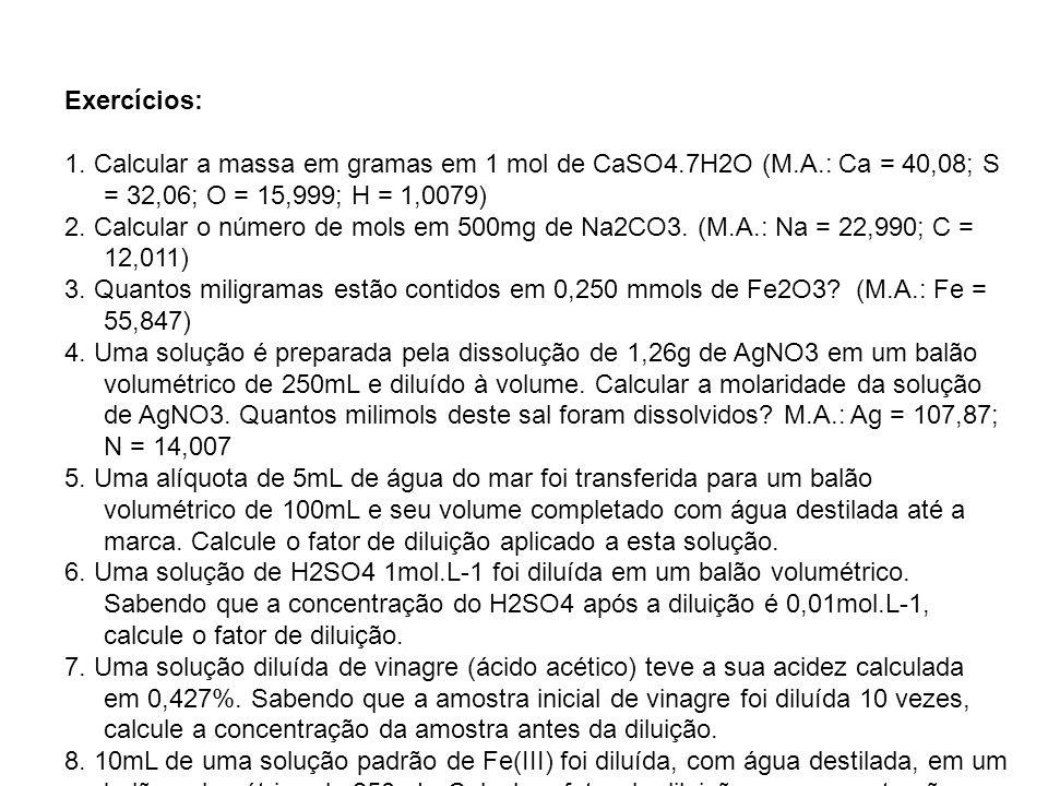 Exercícios: 1. Calcular a massa em gramas em 1 mol de CaSO4.7H2O (M.A.: Ca = 40,08; S = 32,06; O = 15,999; H = 1,0079)
