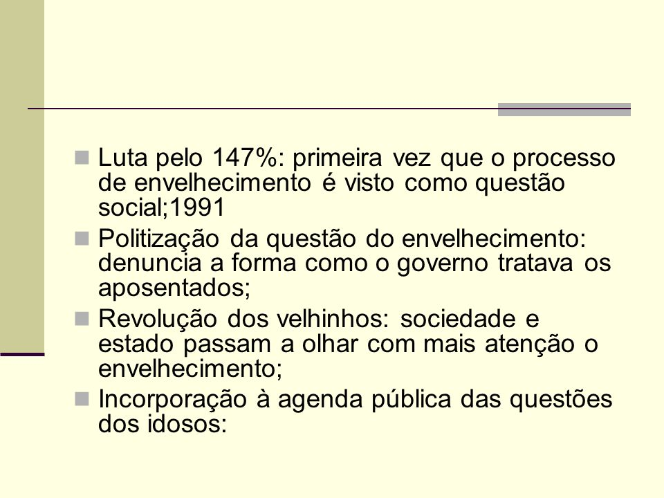Luta pelo 147%: primeira vez que o processo de envelhecimento é visto como questão social;1991