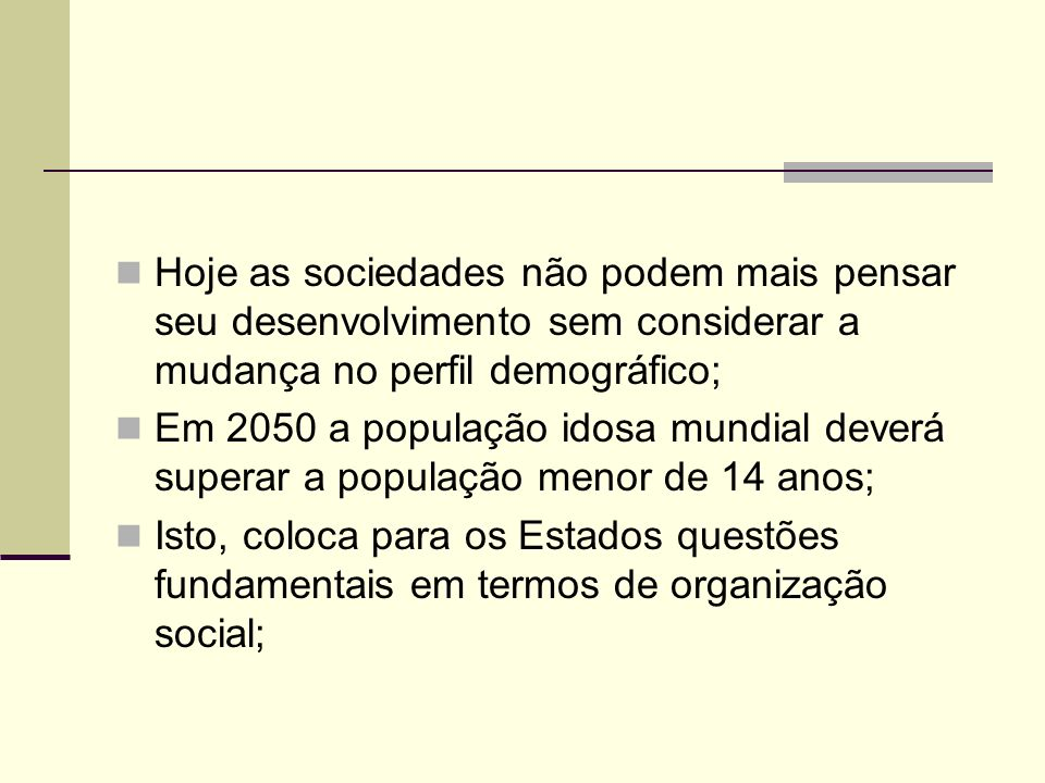 Hoje as sociedades não podem mais pensar seu desenvolvimento sem considerar a mudança no perfil demográfico;
