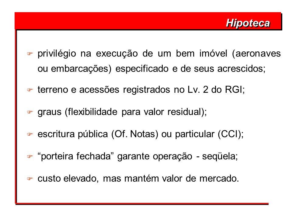 Hipotecaprivilégio na execução de um bem imóvel (aeronaves ou embarcações) especificado e de seus acrescidos;