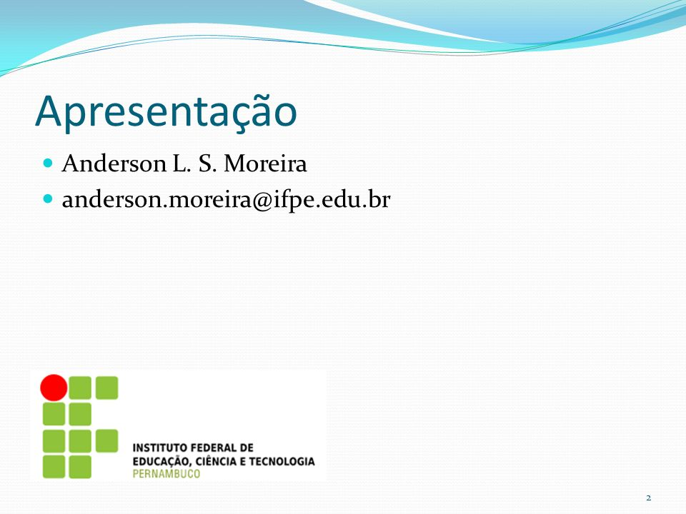 Apresentação Anderson L. S. Moreira anderson.moreira@ifpe.edu.br