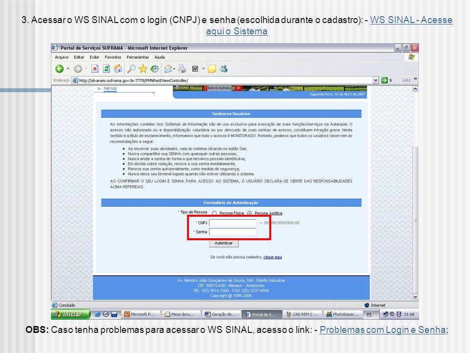 3. Acessar o WS SINAL com o login (CNPJ) e senha (escolhida durante o cadastro): - WS SINAL - Acesse aqui o Sistema