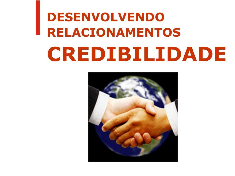 DESENVOLVENDO RELACIONAMENTOS CREDIBILIDADE