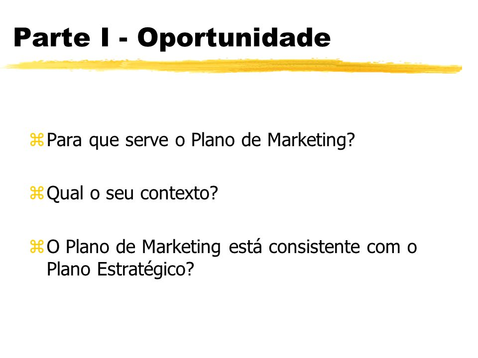 Parte I - Oportunidade Para que serve o Plano de Marketing