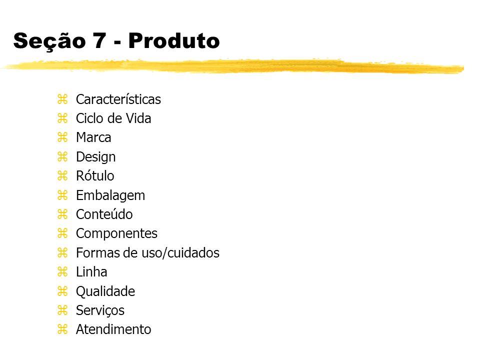 Seção 7 - Produto Características Ciclo de Vida Marca Design Rótulo