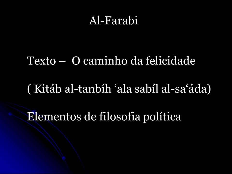 Al-FarabiTexto – O caminho da felicidade.