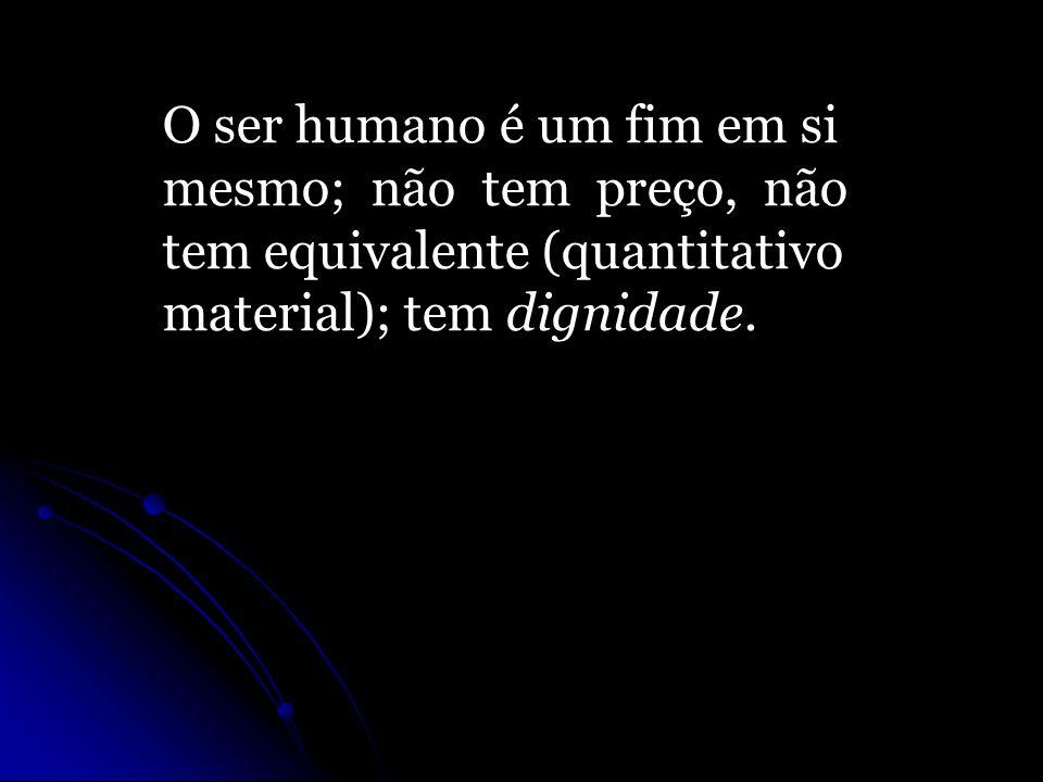 O ser humano é um fim em si