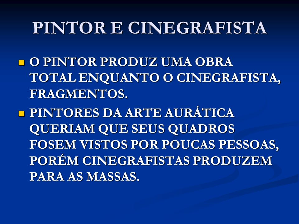 PINTOR E CINEGRAFISTA O PINTOR PRODUZ UMA OBRA TOTAL ENQUANTO O CINEGRAFISTA, FRAGMENTOS.
