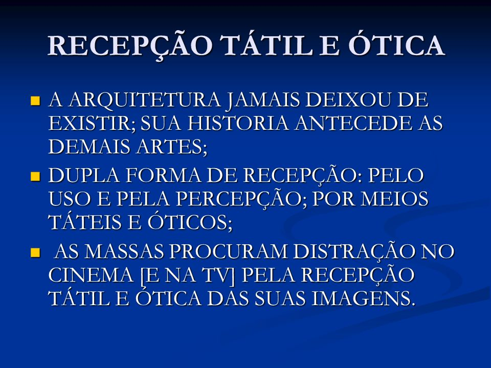 RECEPÇÃO TÁTIL E ÓTICA A ARQUITETURA JAMAIS DEIXOU DE EXISTIR; SUA HISTORIA ANTECEDE AS DEMAIS ARTES;