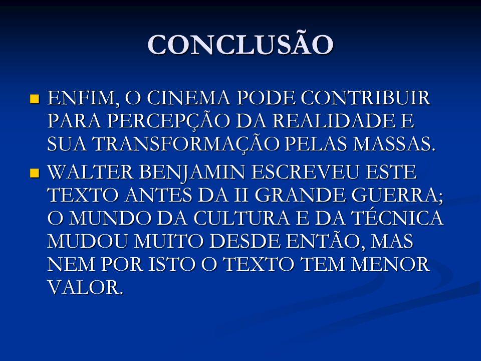 CONCLUSÃO ENFIM, O CINEMA PODE CONTRIBUIR PARA PERCEPÇÃO DA REALIDADE E SUA TRANSFORMAÇÃO PELAS MASSAS.