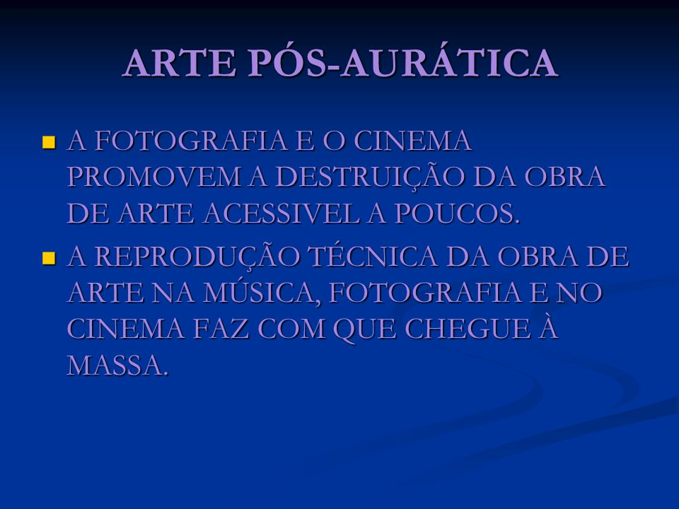 ARTE PÓS-AURÁTICA A FOTOGRAFIA E O CINEMA PROMOVEM A DESTRUIÇÃO DA OBRA DE ARTE ACESSIVEL A POUCOS.