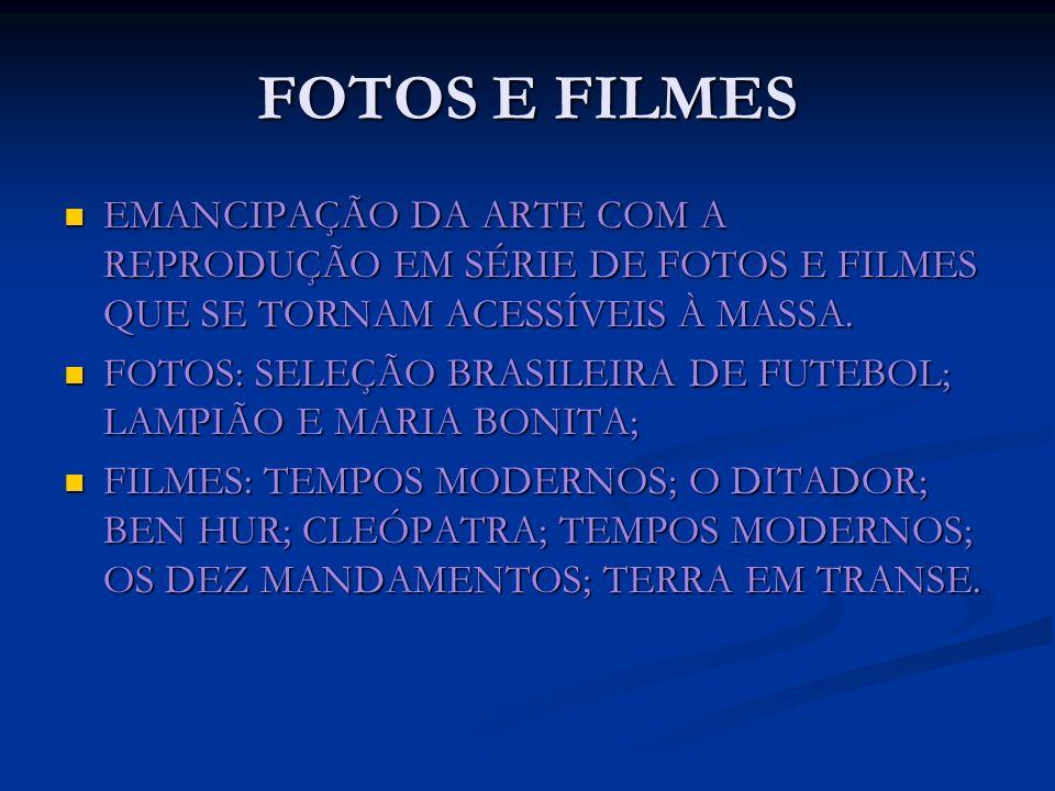 FOTOS E FILMESEMANCIPAÇÃO DA ARTE COM A REPRODUÇÃO EM SÉRIE DE FOTOS E FILMES QUE SE TORNAM ACESSÍVEIS À MASSA.