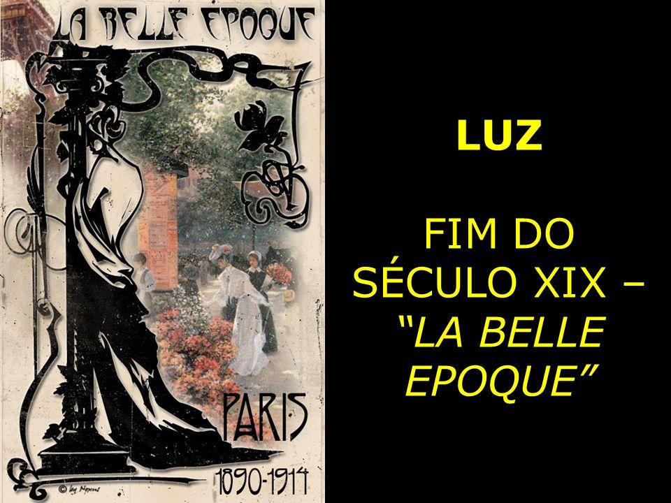 LUZ FIM DO SÉCULO XIX – LA BELLE EPOQUE