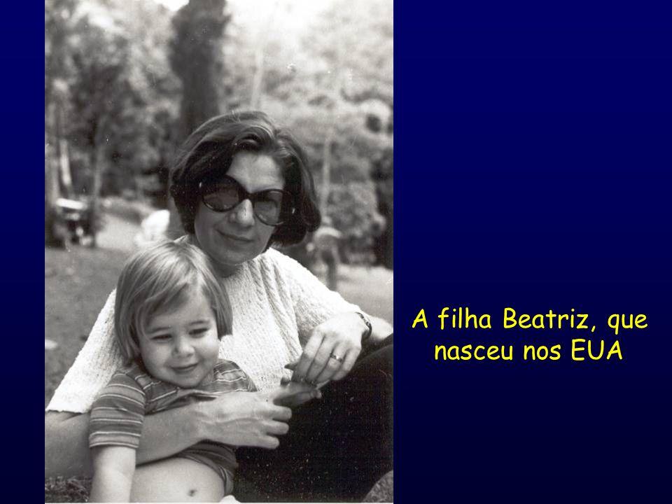 A filha Beatriz, que nasceu nos EUA