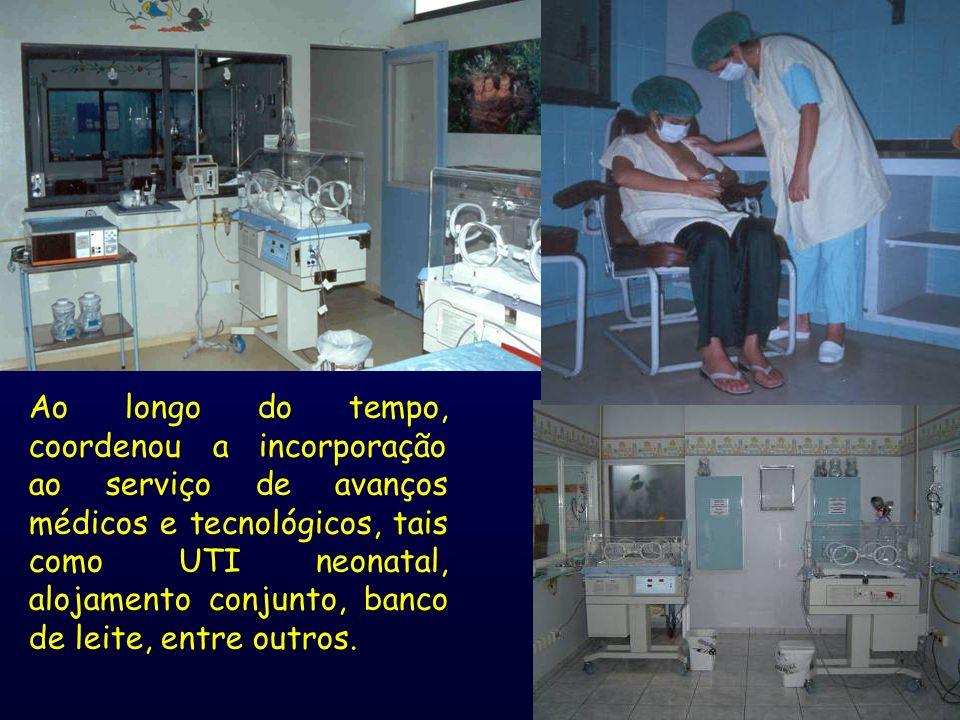 Ao longo do tempo, coordenou a incorporação ao serviço de avanços médicos e tecnológicos, tais como UTI neonatal, alojamento conjunto, banco de leite, entre outros.