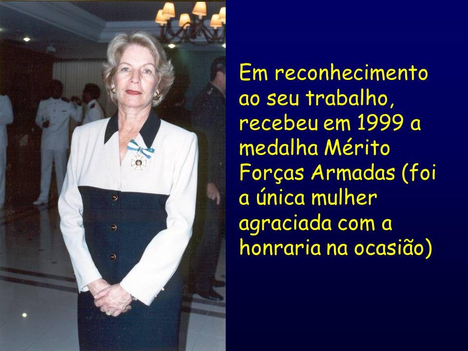 Em reconhecimento ao seu trabalho, recebeu em 1999 a medalha Mérito Forças Armadas (foi a única mulher agraciada com a honraria na ocasião)