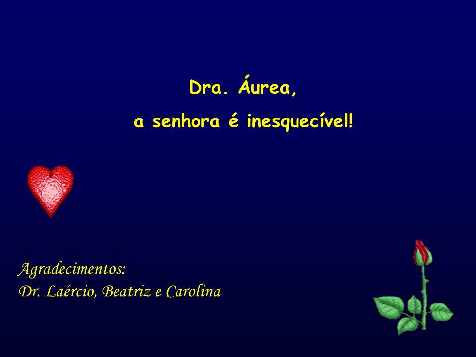 Agradecimentos: Dr. Laércio, Beatriz e Carolina