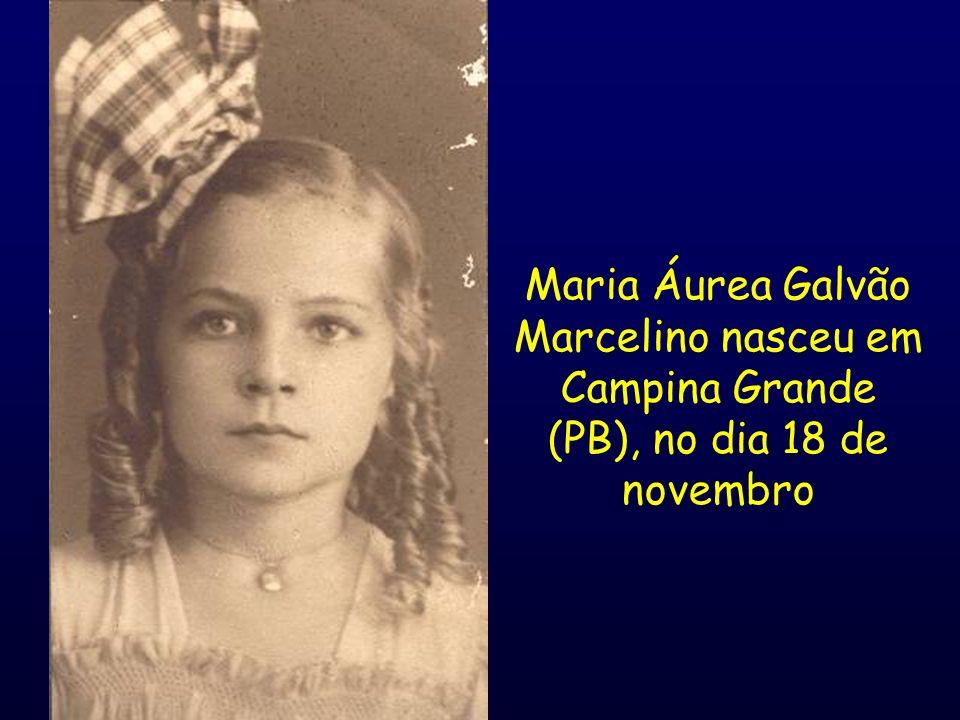 Maria Áurea Galvão Marcelino nasceu em Campina Grande (PB), no dia 18 de novembro