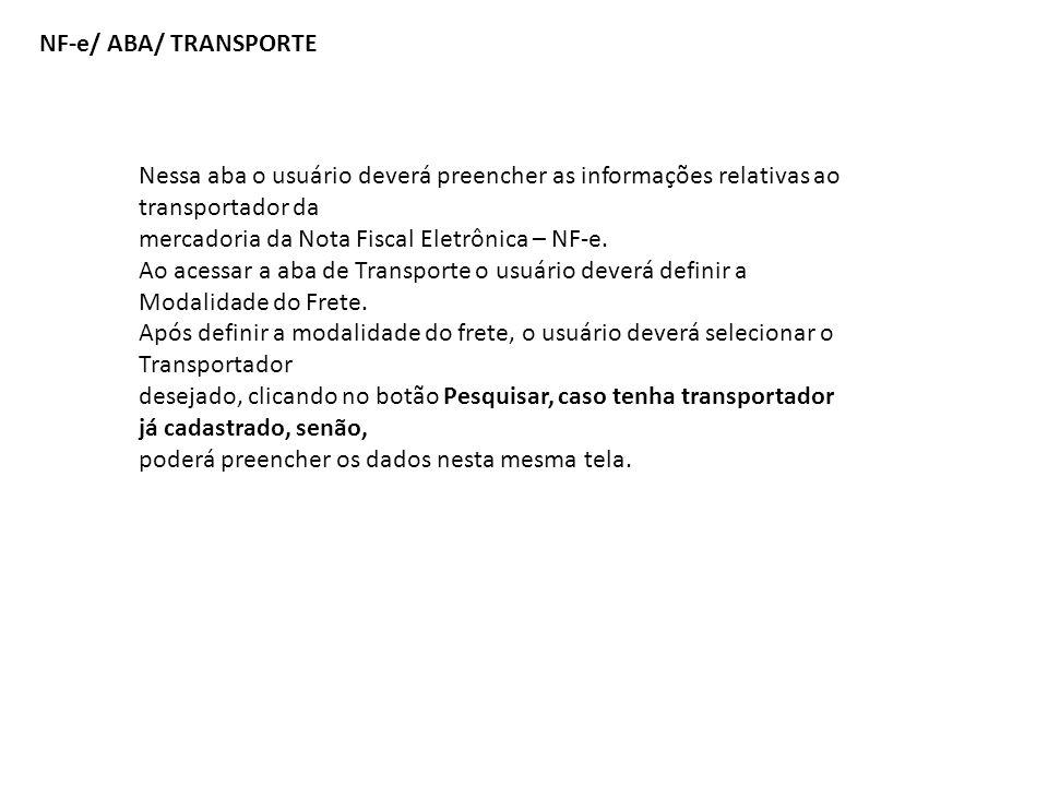 NF-e/ ABA/ TRANSPORTENessa aba o usuário deverá preencher as informações relativas ao transportador da.