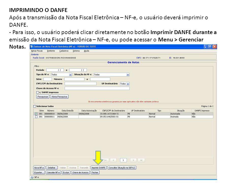 IMPRIMINDO O DANFE Após a transmissão da Nota Fiscal Eletrônica – NF-e, o usuário deverá imprimir o.