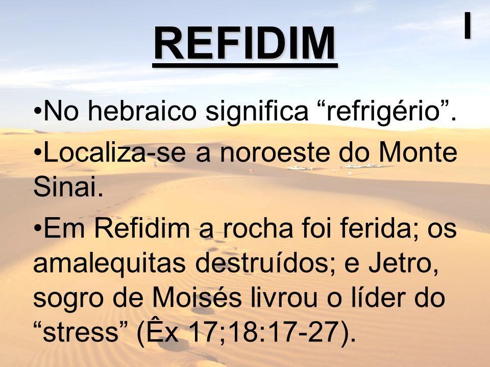 REFIDIM I No hebraico significa refrigério .