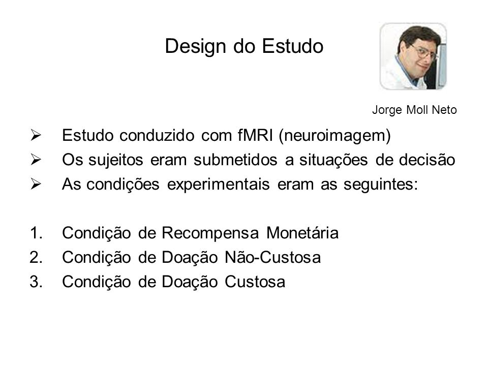 Design do Estudo Estudo conduzido com fMRI (neuroimagem)