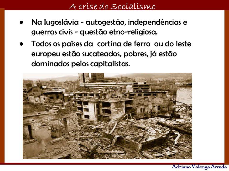 Na Iugoslávia - autogestão, independências e guerras civis - questão etno-religiosa.