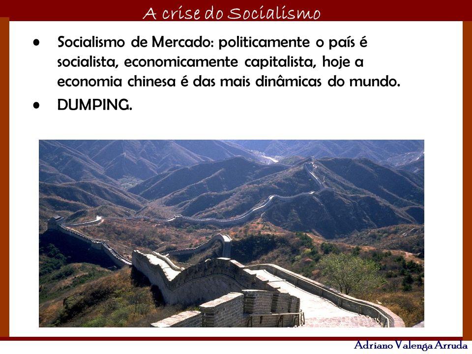 Socialismo de Mercado: politicamente o país é socialista, economicamente capitalista, hoje a economia chinesa é das mais dinâmicas do mundo.