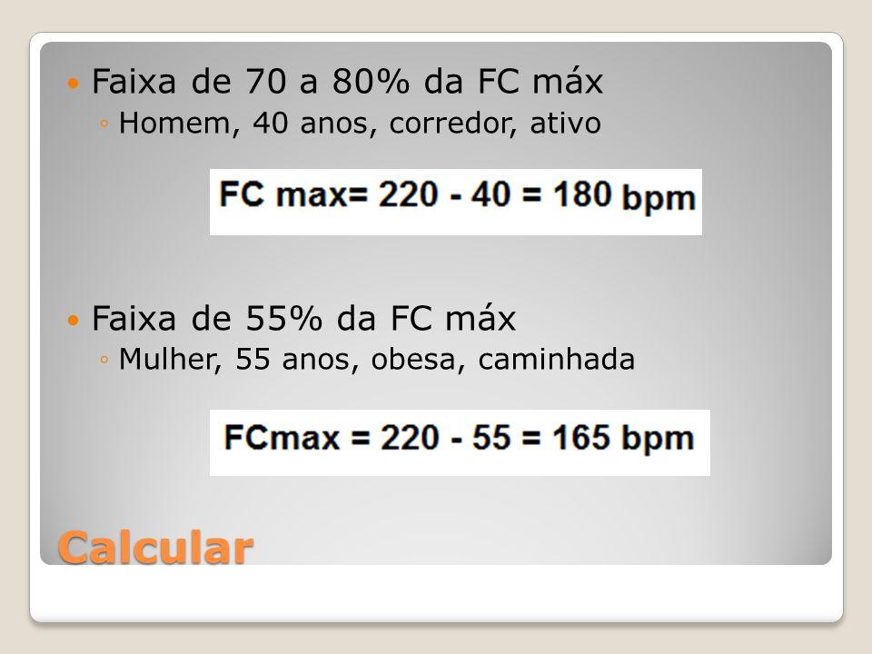 Calcular Faixa de 70 a 80% da FC máx Faixa de 55% da FC máx