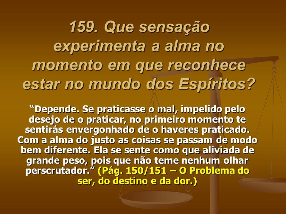 159. Que sensação experimenta a alma no momento em que reconhece estar no mundo dos Espíritos