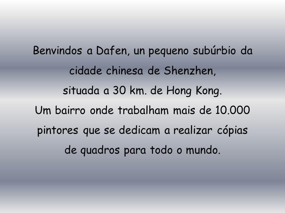 Benvindos a Dafen, un pequeno subúrbio da cidade chinesa de Shenzhen, situada a 30 km. de Hong Kong.