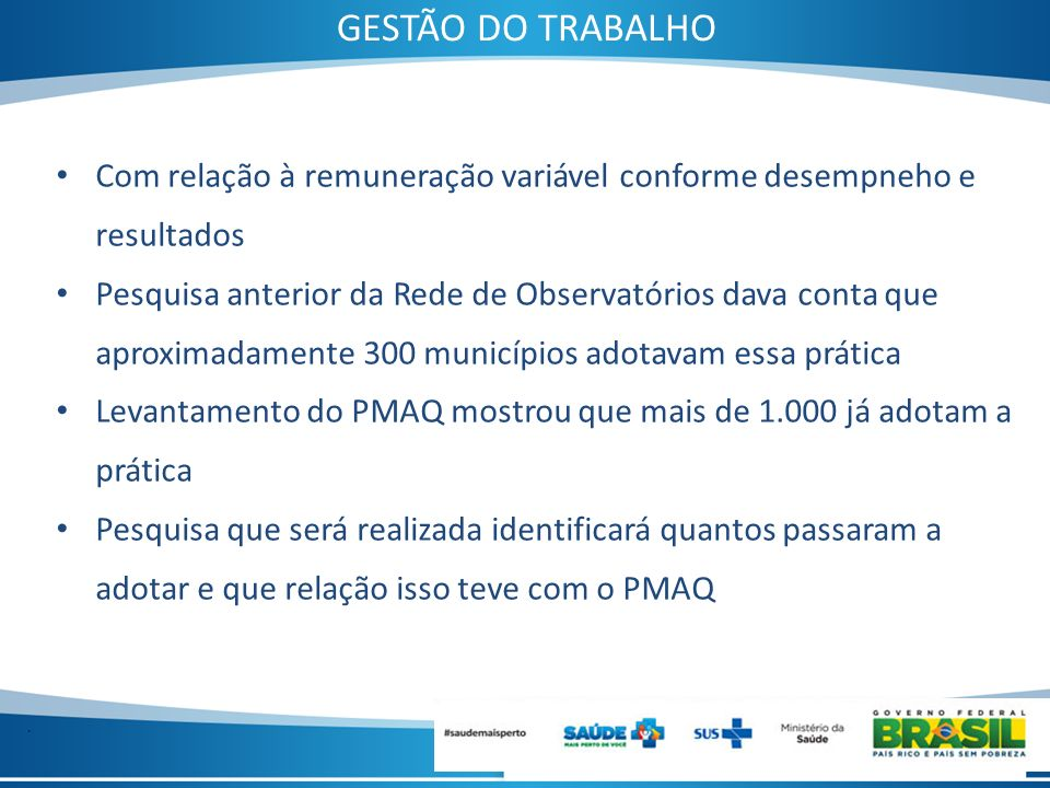 GESTÃO DO TRABALHO Com relação à remuneração variável conforme desempneho e resultados.