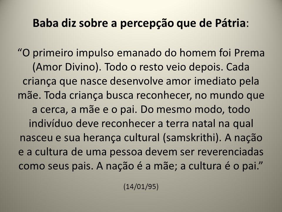 Baba diz sobre a percepção que de Pátria: O primeiro impulso emanado do homem foi Prema (Amor Divino).