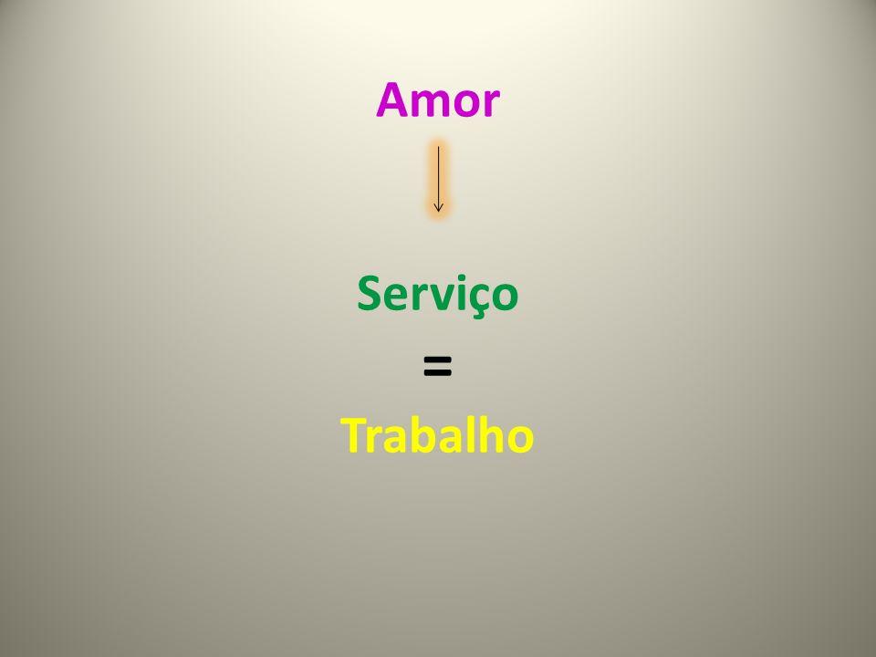 Amor Serviço = Trabalho